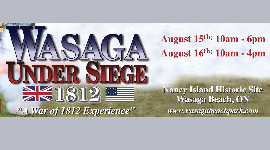 Wasaga Under Seige 2015, Nancy Island Historic Park, Wasaga Beach, Ontario
